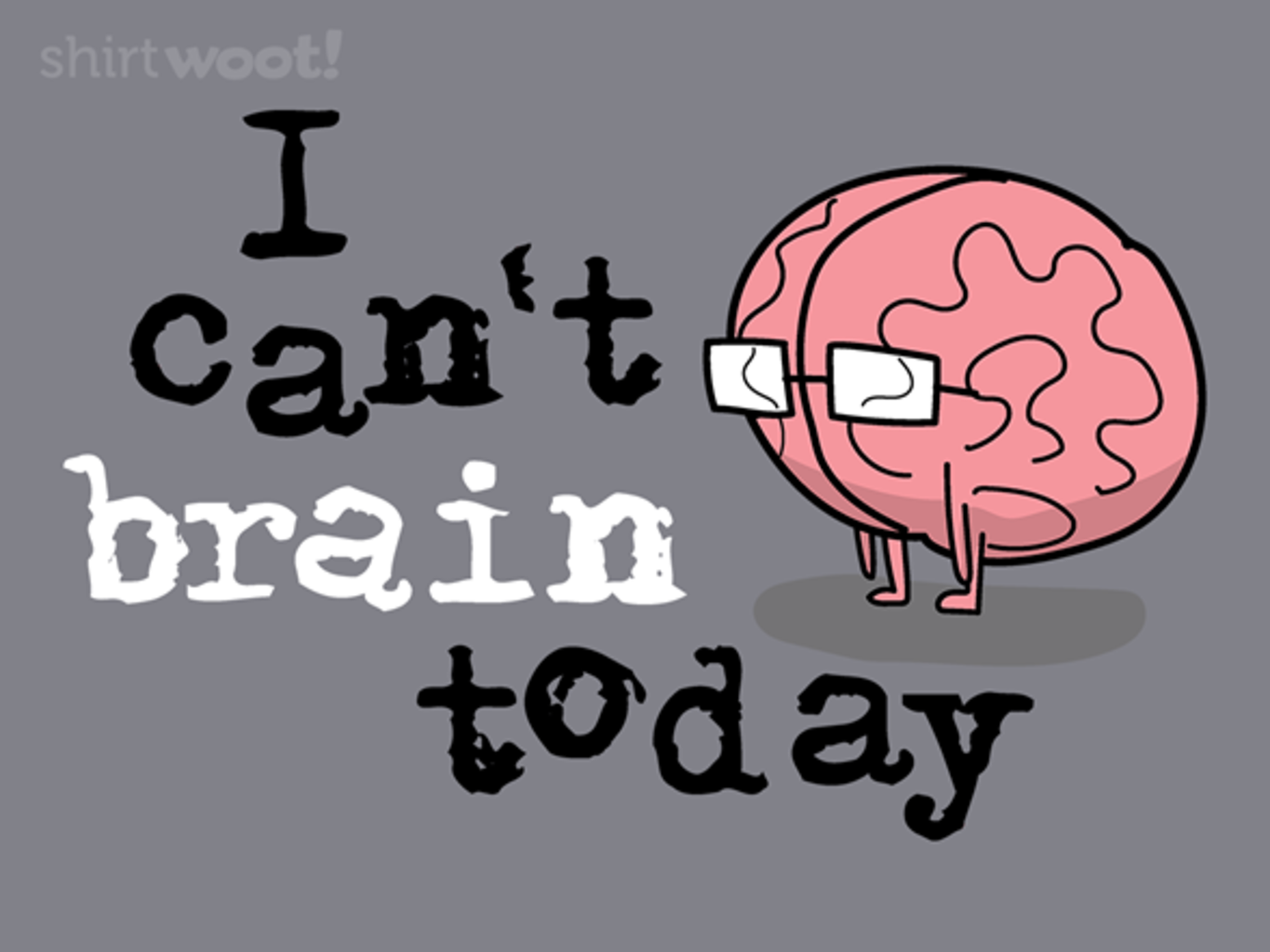Woot!: I Can't Brain Today