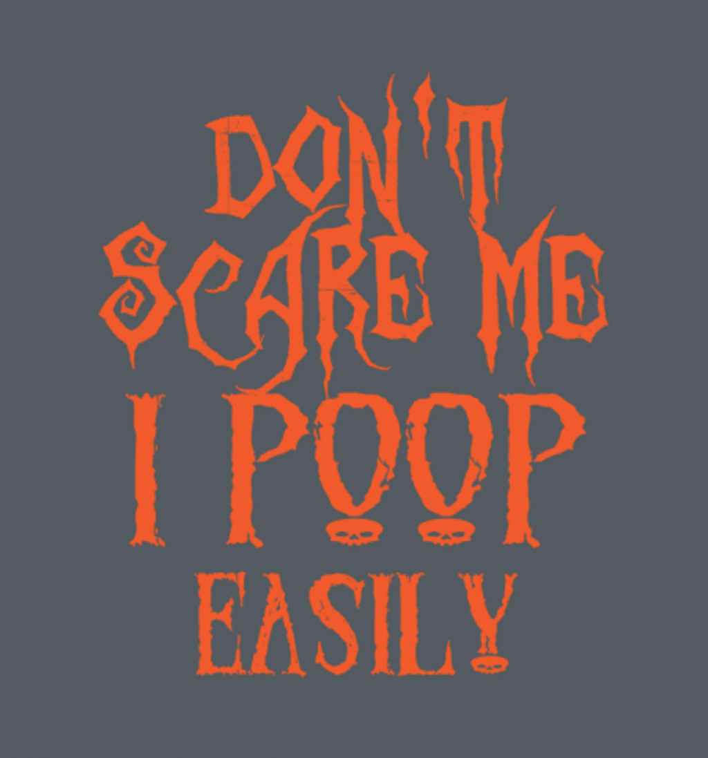 BustedTees: Don't Scare Me I Poop Easily