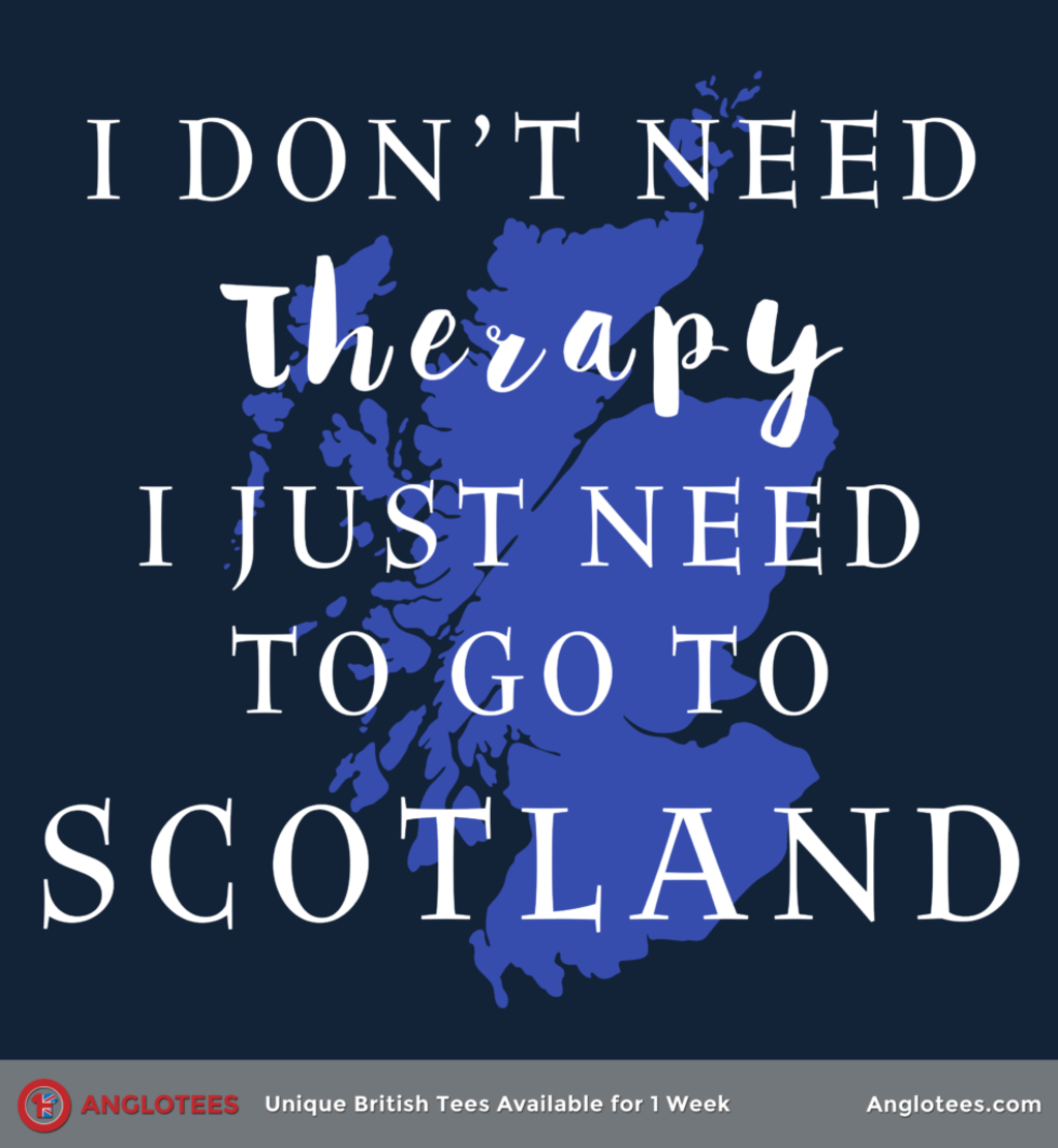 Anglotees: I Just Need Scotland