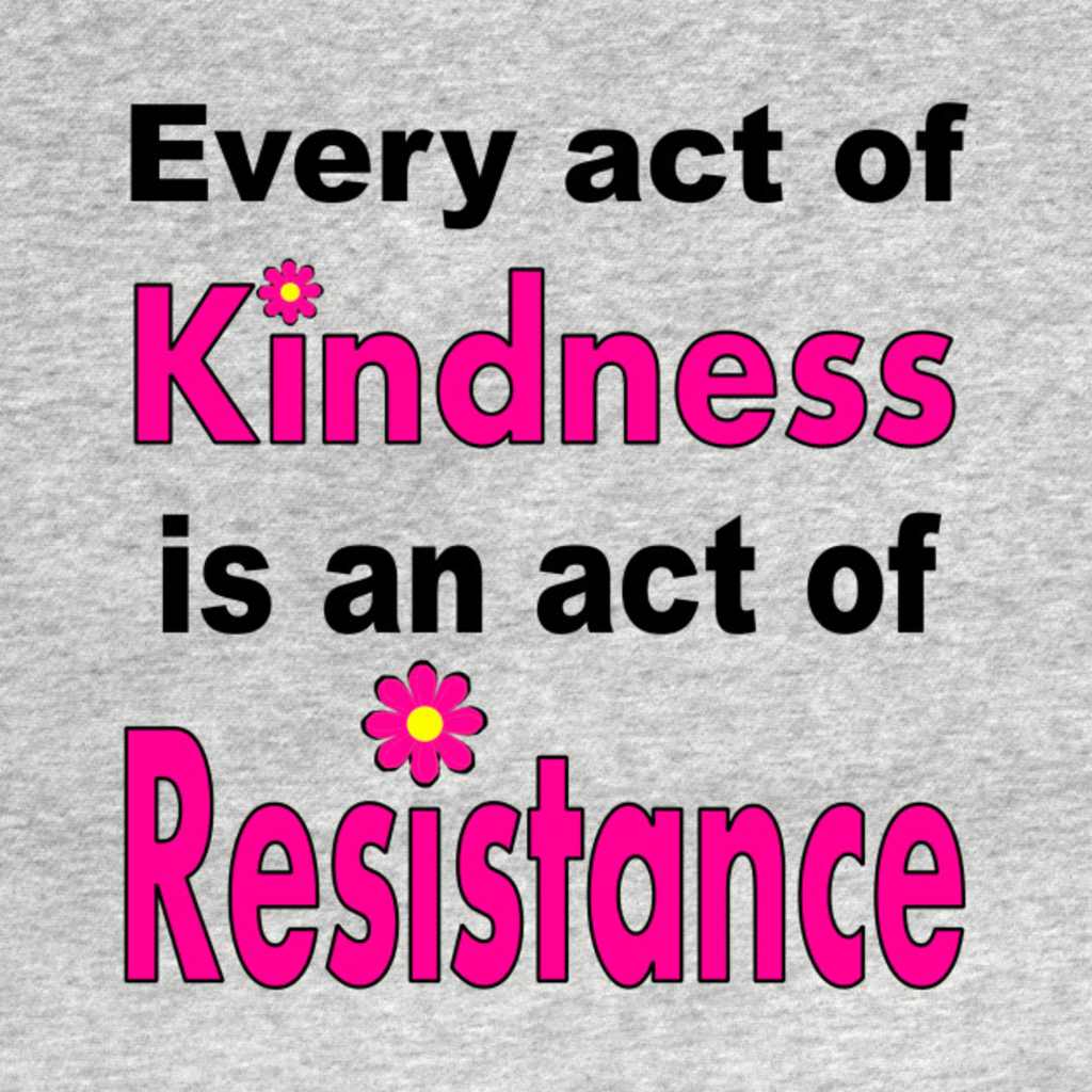 TeePublic: Kindness is #Resistance
