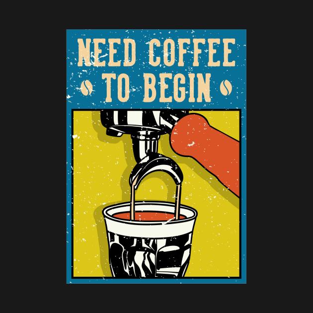 TeePublic: Need coffee to begin Coffe Quote