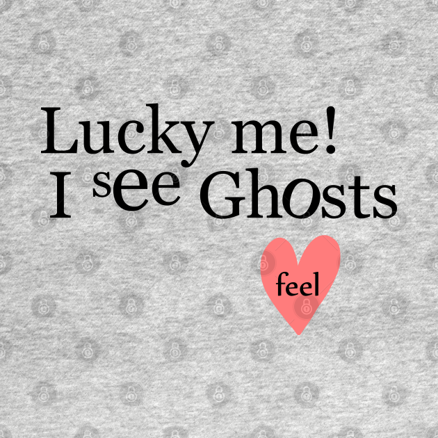 TeePublic: Lucky Me I See Ghosts