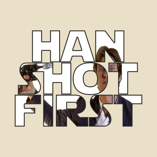 TeePublic: Han Shot First T-Shirt