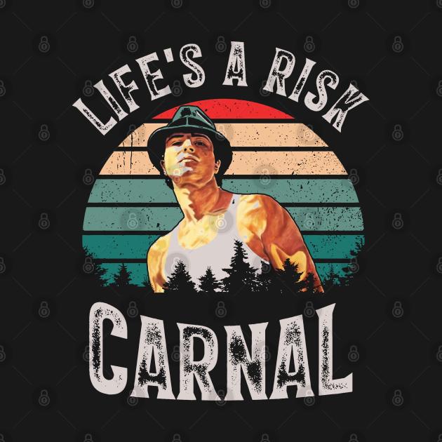 TeePublic: Life's a risk Carnal