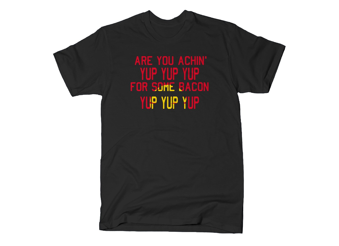 SnorgTees: Are You Achin' For Some Bacon?
