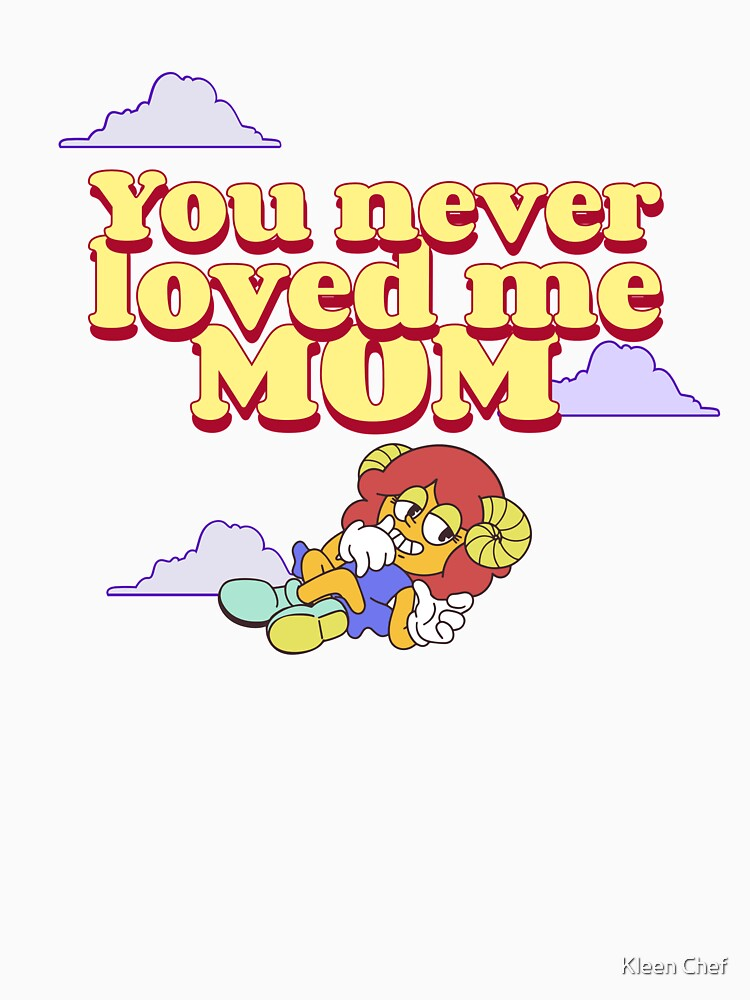 RedBubble: You Never Loved Me Mom