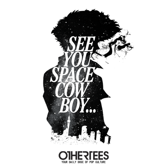OtherTees: See you space cowboy...