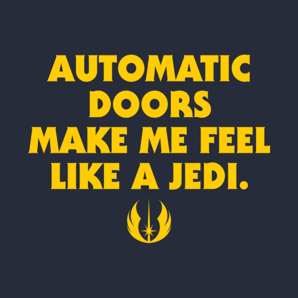 TeePublic: Automatic Doors Make Me Feel Like A Jedi T-Shirt