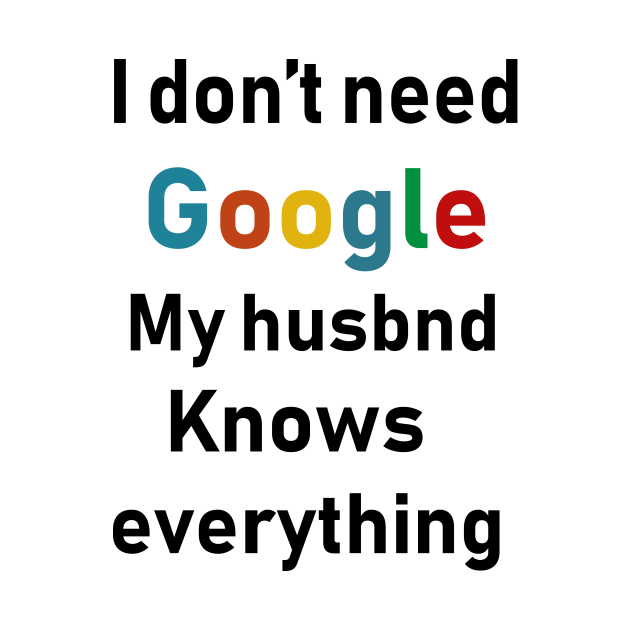 TeePublic: i dont need google my husband knows everything