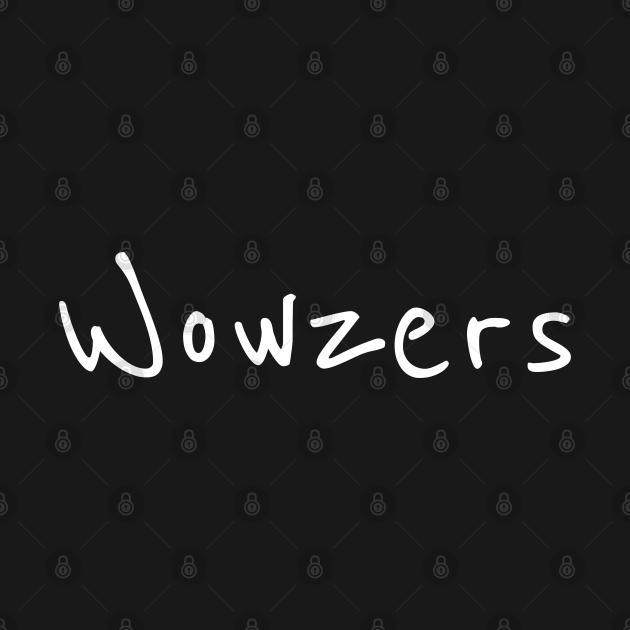 TeePublic: Funny 'Wowzers' white handwritten text