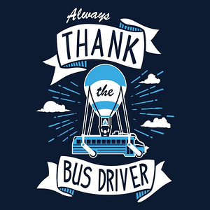 Once Upon a Tee: Always Thank the Bus Driver