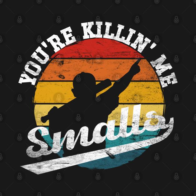 TeePublic: The Sandlot - You're Killing Me Smalls