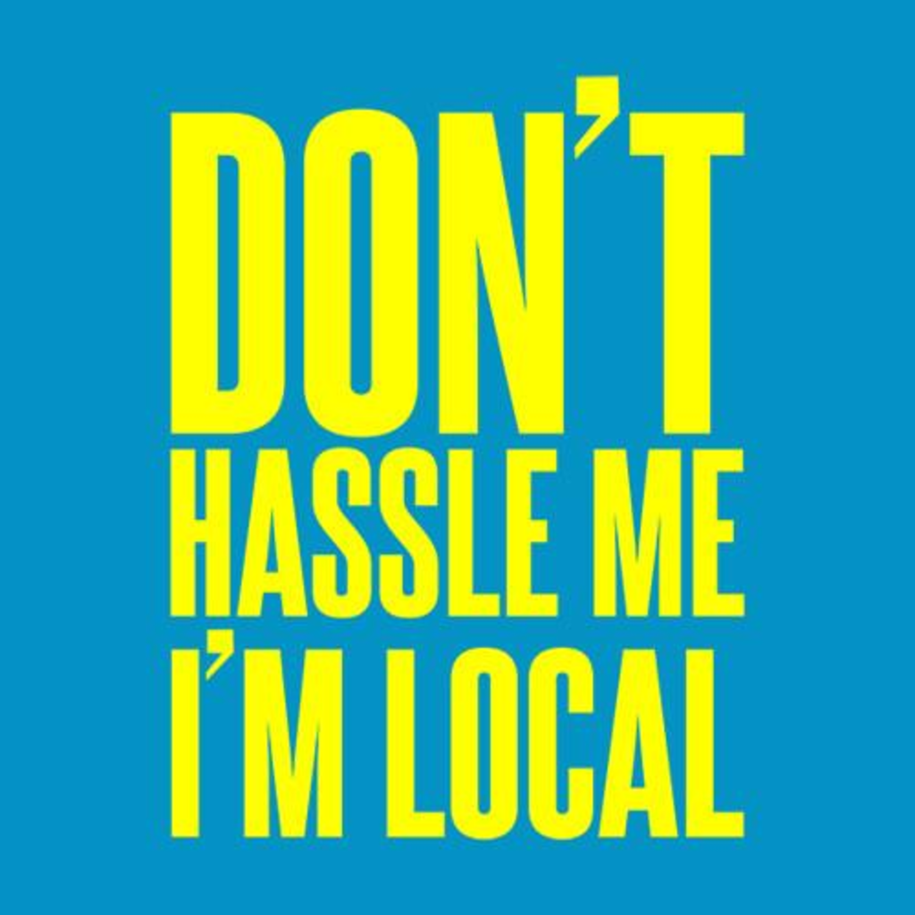 Five Finger Tees: Don't Hassle Me I'm Local T-Shirt