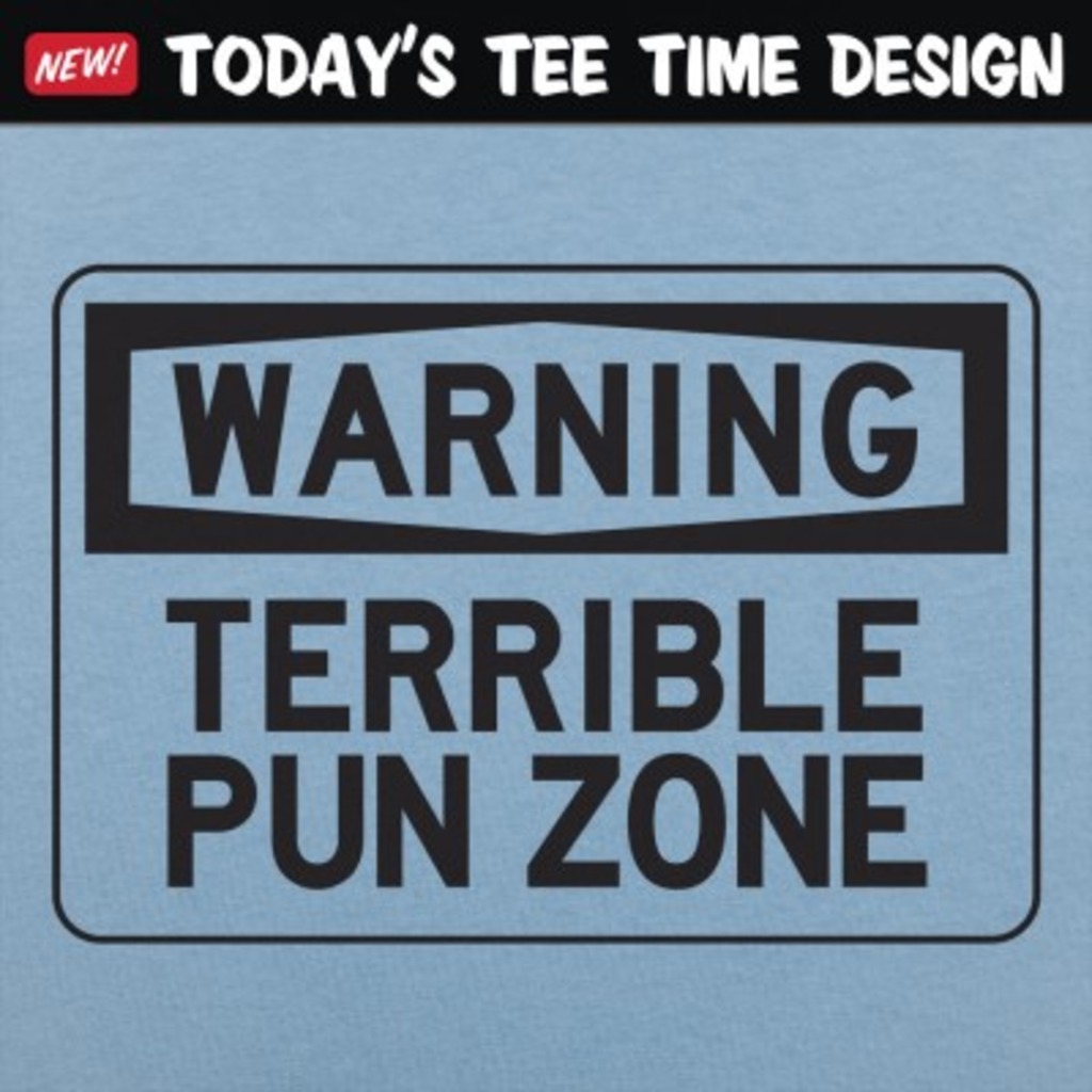 6 Dollar Shirts: Warning Terrible Pun Zone