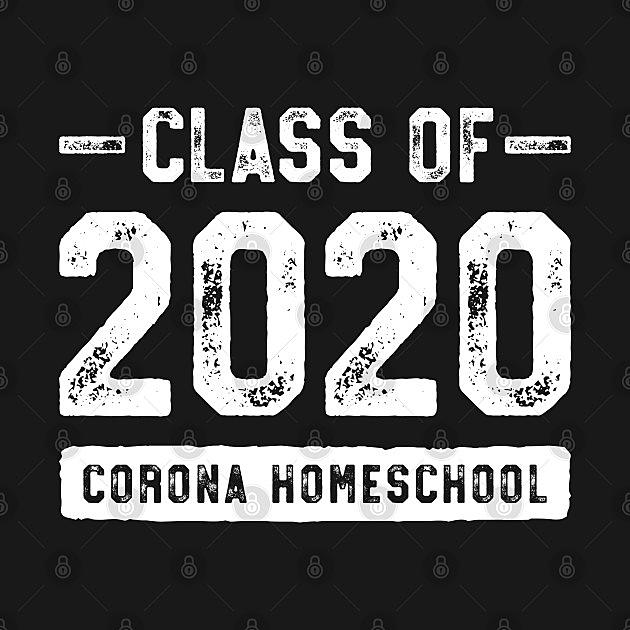 TeePublic: Class of 2020 Corona Homeschool