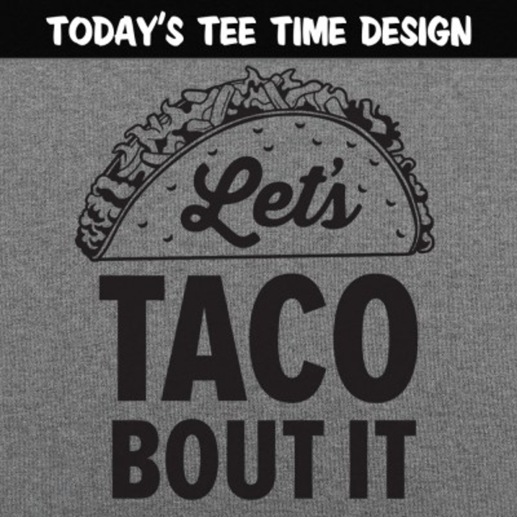 6 Dollar Shirts: Let's Taco Bout It
