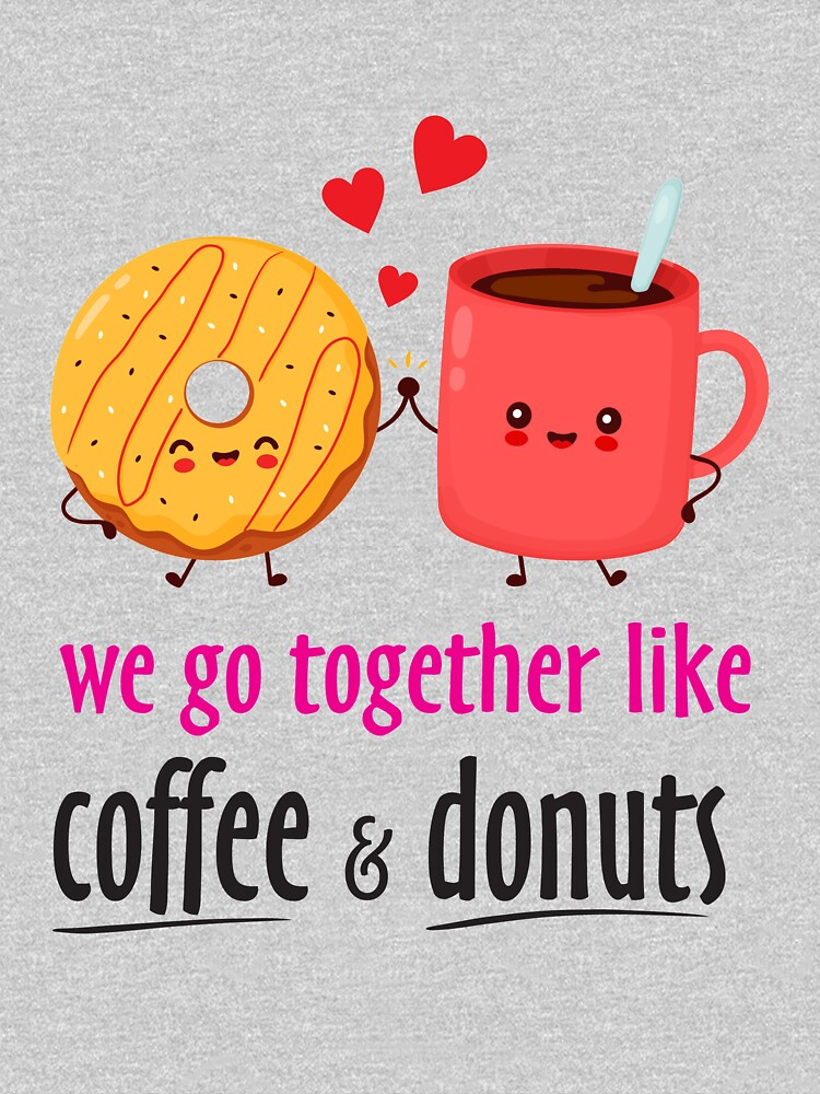RedBubble: We Go Together Coffee Domut Coffee T-Shirt