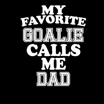 BustedTees: My Favorite Goalie Calls Me Dad Soccer Hockey Spor