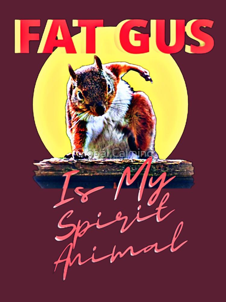 RedBubble: Fat Gus Is My Spirit Animal