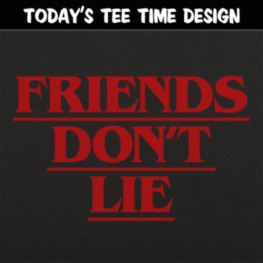 6 Dollar Shirts: Friends Don't Lie