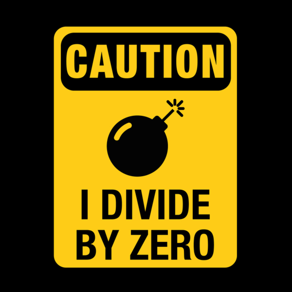 NeatoShop: Geek Funny – Caution. I Divide by Zero