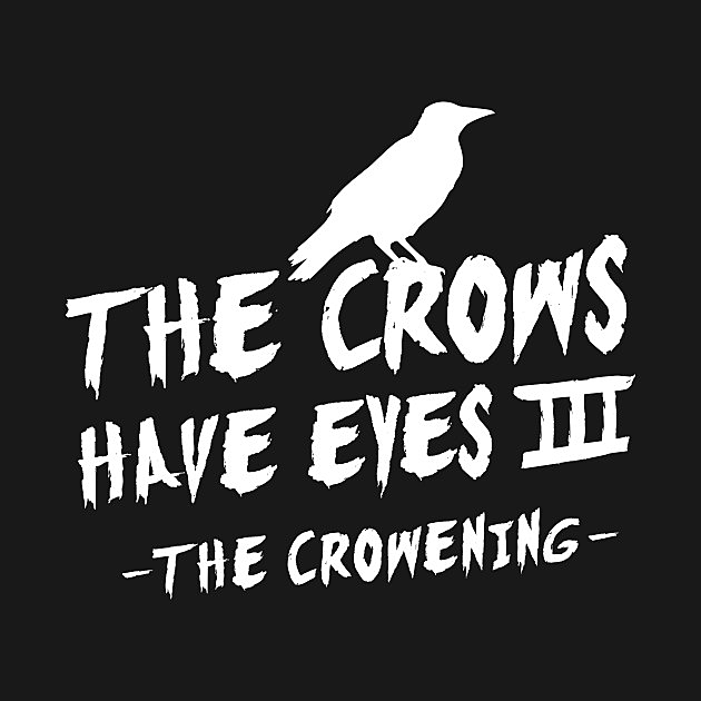 TeePublic: The Crows Have Eyes III – white type