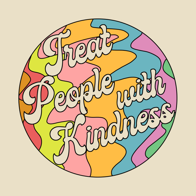 TeePublic: Groovy Treat 'Em With Kindness Design