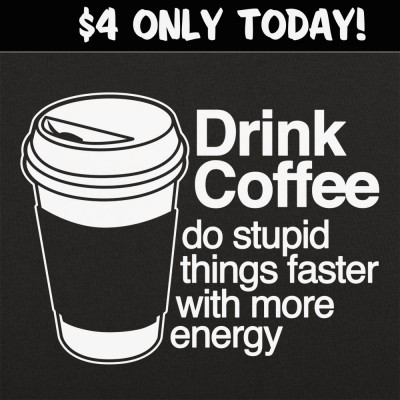 6 Dollar Shirts: Drink Coffee