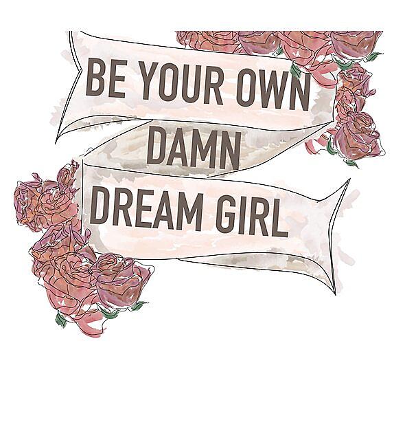 RedBubble: Be Your Own Damn Dream Girl