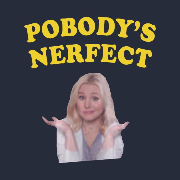 TeePublic: Pobody's Nerfect Yellow Text