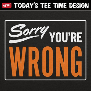 6 Dollar Shirts: Sorry You're Wrong