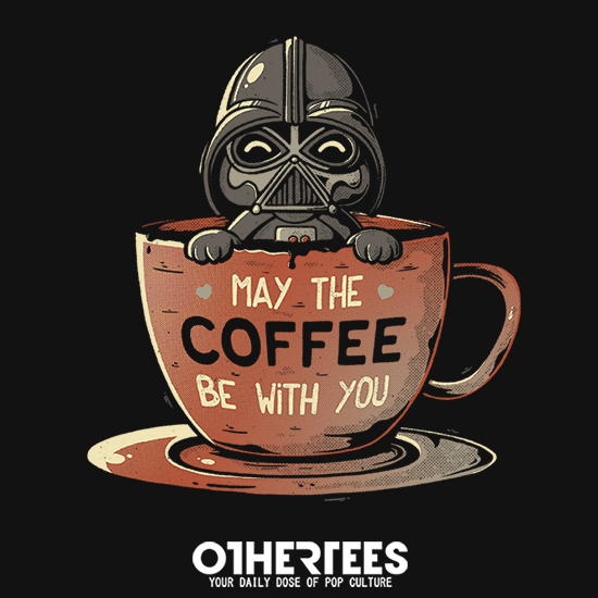 OtherTees: May the Coffee Be With You