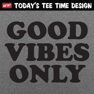 6 Dollar Shirts: Good Vibes Only
