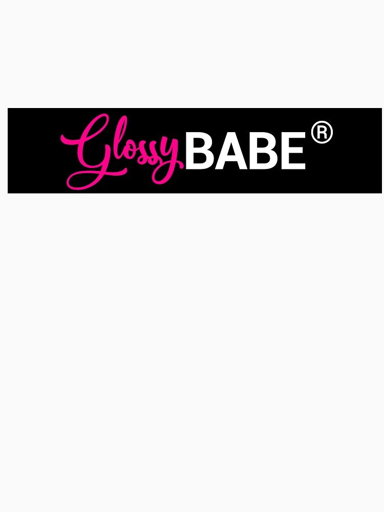 RedBubble: GLOSSY BABE #UNIQUE #PEERLESS #STYLE