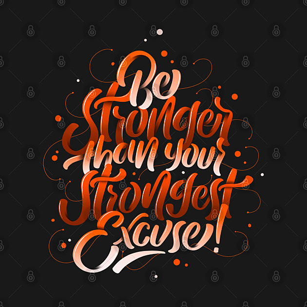 TeePublic: Be Stronger Than Your Strongest Excuse