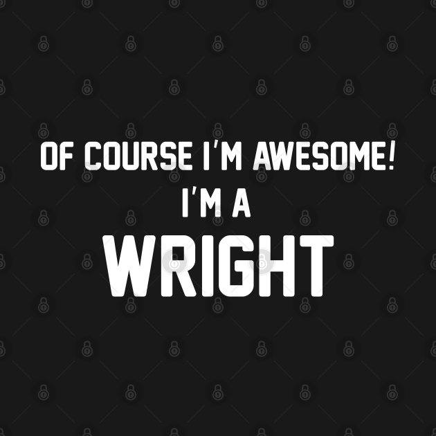 TeePublic: Of Course I'm Awesome, I'm A Wright ,Wright Surname