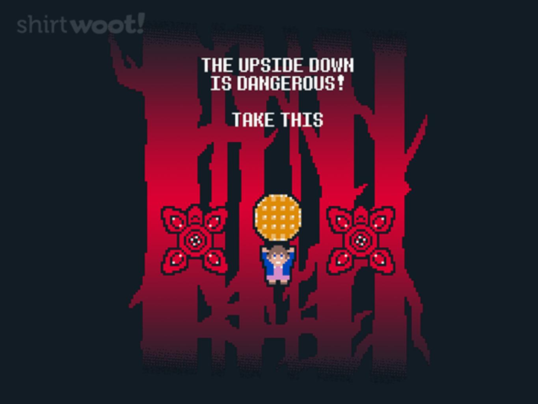 Woot!: The Upside Down is Dangerous