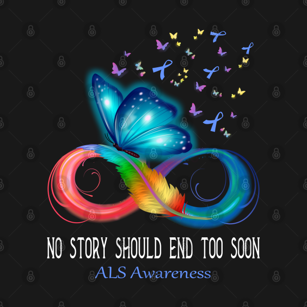 TeePublic: No Story Should End Too Soon ALS Awareness Support ALS Warrior Gifts