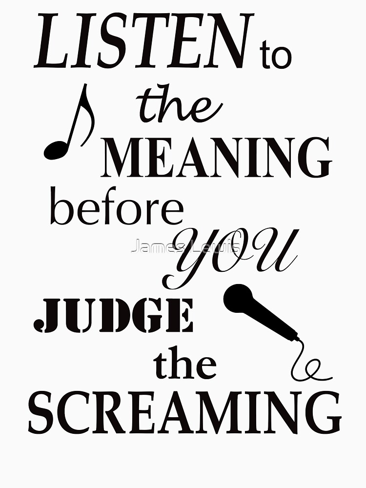 RedBubble: Listen To The Meaning Before You Judge The Screaming