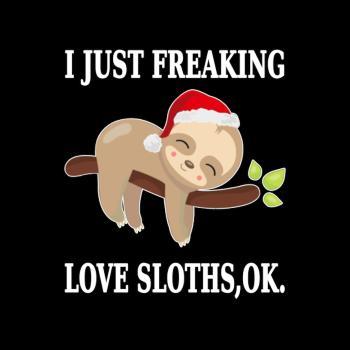 BustedTees: I just Freaking Love Sloths, Ok. Sloths Shirt