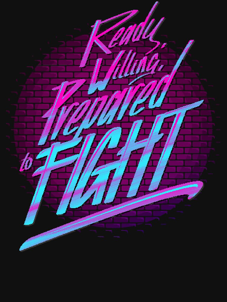 RedBubble: Ready, Willing, Prepared to Fight - 80's EDITION