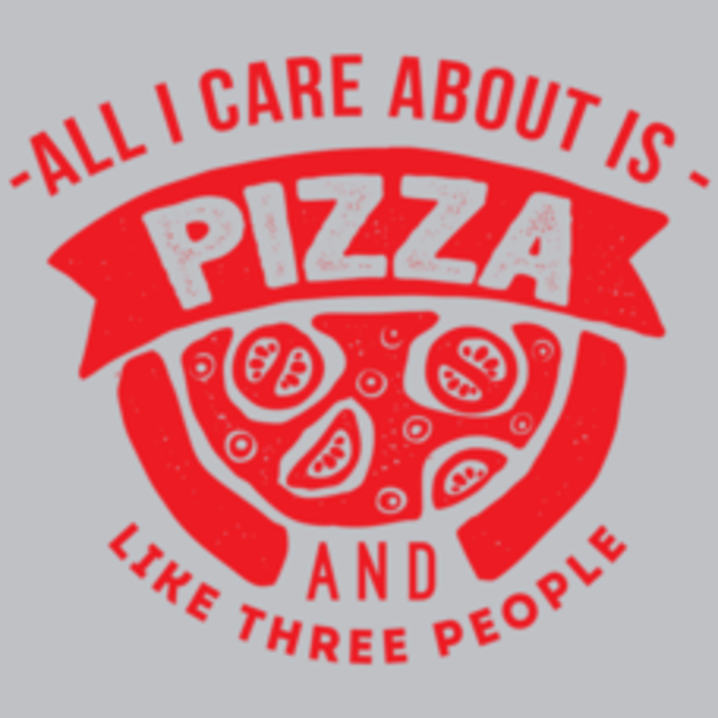 Textual Tees: All I Care About Is Pizza