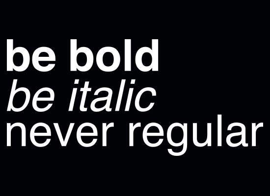 SnorgTees: Be Bold Be Italic Never Regular