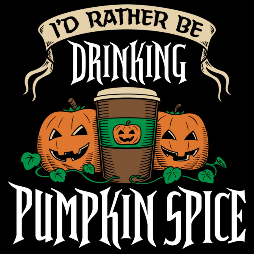 NeatoShop: I'd Rather be Drinking Pumpkin Spice