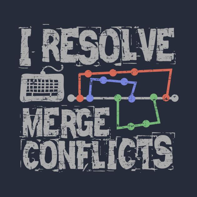 TeePublic: I Resolve Merge Conflicts Grunge