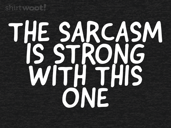 Woot!: The Sarcasm is Strong