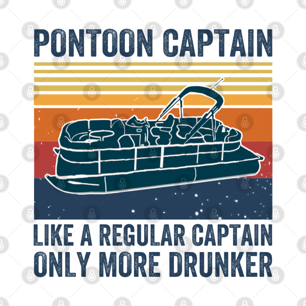 TeePublic: Pontoon Captain Like A regular Captain Only More Drunker