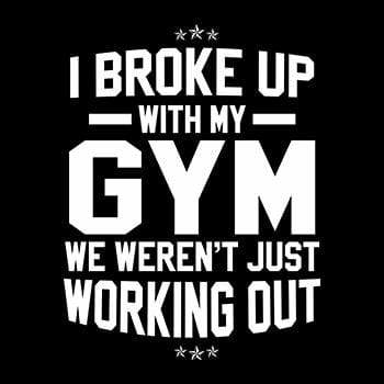 BustedTees: Broke up with my Gym