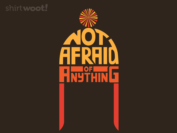 Woot!: Not Afraid of Anything