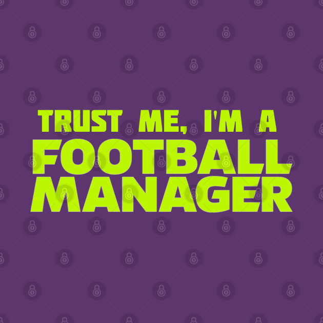 TeePublic: Trust me I'm a Football Manager Green